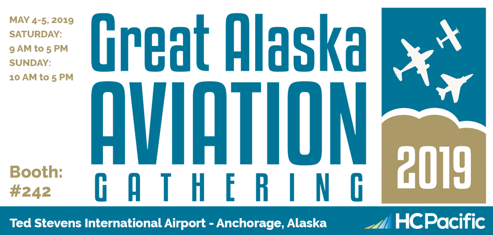 Visit HC Pacific At The Great Alaska Aviation Gathering May 4th-5th, 2019!